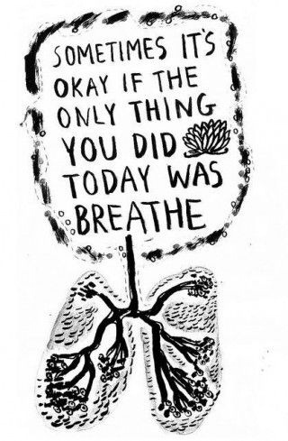 Not all day everyday, but breathing is important. Given that we've both been sick, we need to make time for it and no relapses.